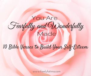 You are Fearfully and Wonderfully Made: 10 Bible Verses to Build Your Self Esteem